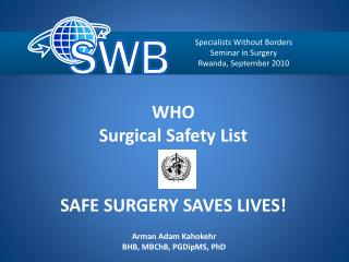 WHO  Surgical Safety List   SAFE SURGERY SAVES LIVES