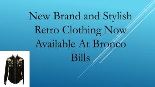 New Brand and Stylish Retro Clothing Now Available At Bronco Bills