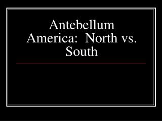 Antebellum America:  North vs. South