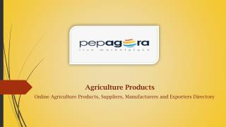 Explore Online b2b Agriculture Products ,Manufacturers,Dealers now in India at Pepagora.com