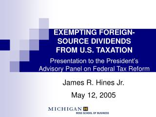EXEMPTING FOREIGN- SOURCE DIVIDENDS  FROM U.S. TAXATION Presentation to the President's  Advisory Panel on Federal Tax