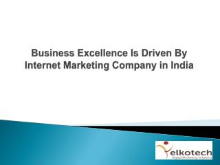 Business Excellence Is Driven By Internet Marketing Company in India