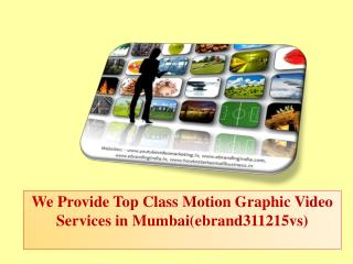 We Provide Top Class Motion Graphic Video Services in Mumbai(ebrand311215vs)