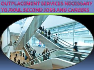 Outplacement Services Necessary To Avail Second Jobs And Careers