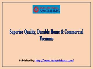 Industrial Vaccums-Superior Quality, Durable Home & Commercial Vacuums