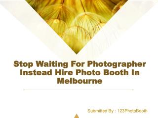 Stop Waiting For Photographer Instead Hire Photo Booth In Melbourne
