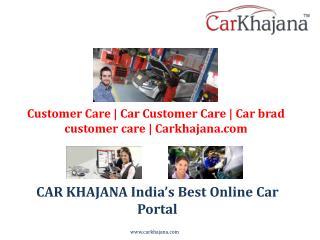 Customer Care | Car Customer Care | Car brad customer care | Carkhajana.com
