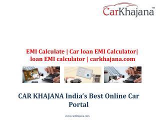 EMI Calculate | Car loan EMI Calculator| loan EMI calculator | carkhajana.com