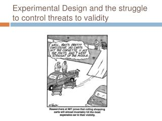 Experimental Design and the struggle to control threats to validity