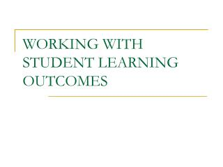 WORKING WITH STUDENT LEARNING OUTCOMES