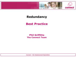 Redundancy Best Practice Phil Griffiths The Connect Team