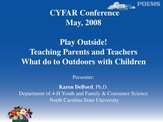CYFAR Conference May, 2008 Play Outside!  Teaching Parents and Teachers  What do to Outdoors with Children Presenter:  K