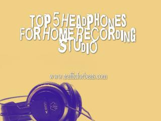 Top 5 Headphones For Studio Recording