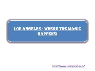 Los Angeles - Where the Magic Happens!