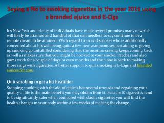 Saying a No to using tobacco in the year 2016 using a branded ejuice as well as E-Cigs