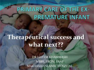 PRIMARY CARE OF THE EX- PREMATURE INFANT