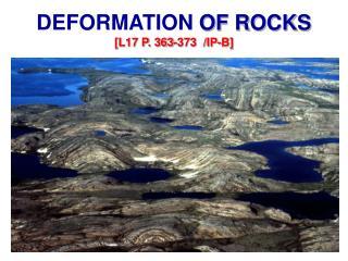 DEFORMATION OF ROCKS [L17 P. 363-373 /IP-B]