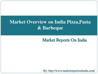 Market Overview on India Pizza,Pasta & Barbeque