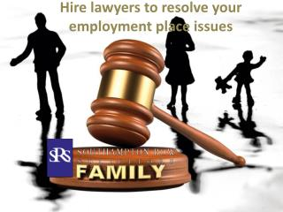 Hire lawyers to resolve your employment place issues