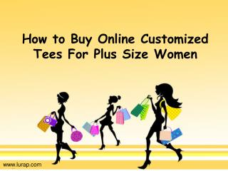 How to Buy Online Customized Tees For Plus Size Women