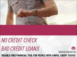No Credit Check Bad Credit Loans: Ideal Cash Advances Which Are Thus Totally Paperless And Trouble Free