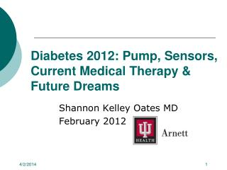 Diabetes 2012: Pump, Sensors, Current Medical Therapy & Future Dreams