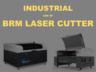 Industrial Use of Laser Cutter | BRM Laser Cutter UK