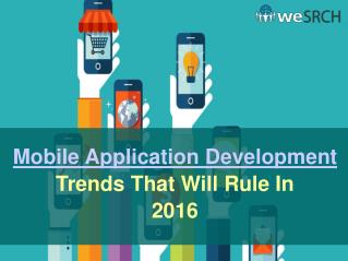 Mobile Application Development Trends That Will Rule In 2016