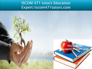 ISCOM 471 tutors Education Expert/iscom471tutors.com