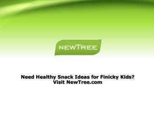 Need Healthy Snack Ideas for Finicky Kids? Visit NewTree.com