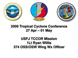 2009 Tropical Cyclone Conference 27 Apr – 01 May USFJ TCCOR Mission 1Lt Ryan Willis 374 OSS/OSW Wing Wx Officer