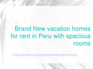 Brand New vacation homes for rent in Peru with spacious rooms