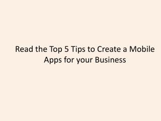 Read the Top 5 Tips to Create a Mobile Apps for your Business