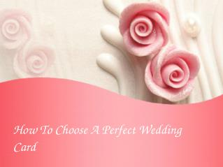 Tips for selecting a perfect Wedding Invitation Card