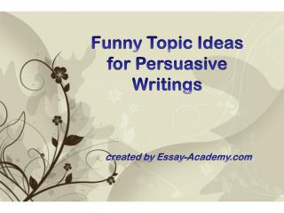 Funny Topic Ideas for Persuasive Writings