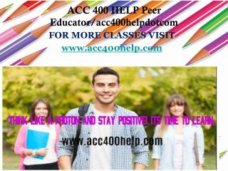 ACC 400 HELP Peer Educator/acc400helpdotcom