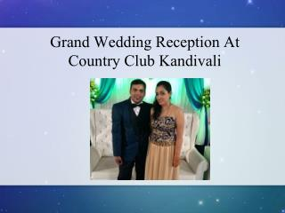 Grand Wedding Reception At Country Club Kandivali