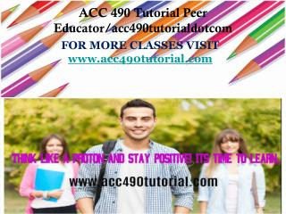 ACC 490 Tutorial Peer Educator/acc490tutorialdotcom