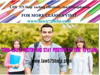 LAW  575 Help  eaching effectively/law531helpdotcom