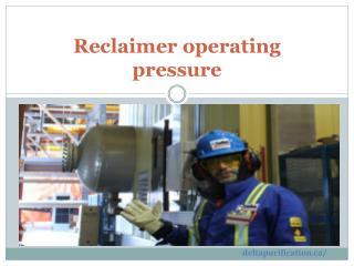 Reclaimer operating pressure
