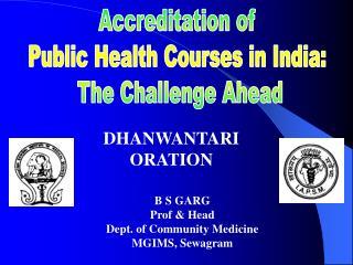 B S GARG Prof & Head Dept. of Community Medicine MGIMS, Sewagram