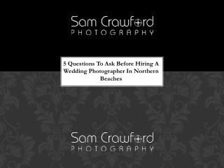 5 Questions To Ask Before Hiring A Wedding Photographer In Northern Beaches