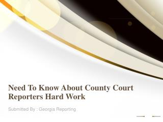 Need To Know About County Court Reporters Hard Work