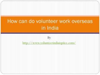 How can do volunteer work overseas in India