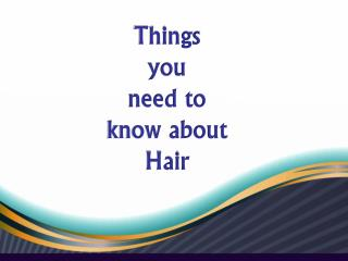 Things you need to know about Hair