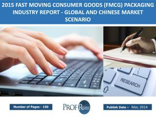Global and Chinese Fast Moving Consumer Goods (FMCG) Packaging Industry Trends, Share, Analysis, Growth  2015