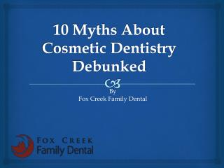 10 Myths About Cosmetic Dentistry Debunked