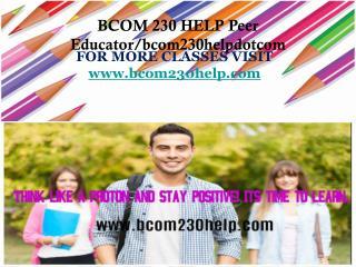 BCOM 230 HELP Peer Educator/bcom230helpdotcom