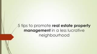 5 tips to promote real estate property management in a less lucrative neighbourhood