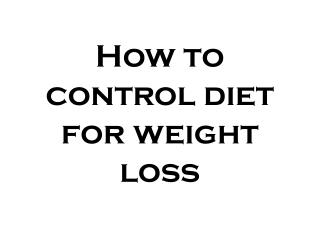 How to control diet for weight loss